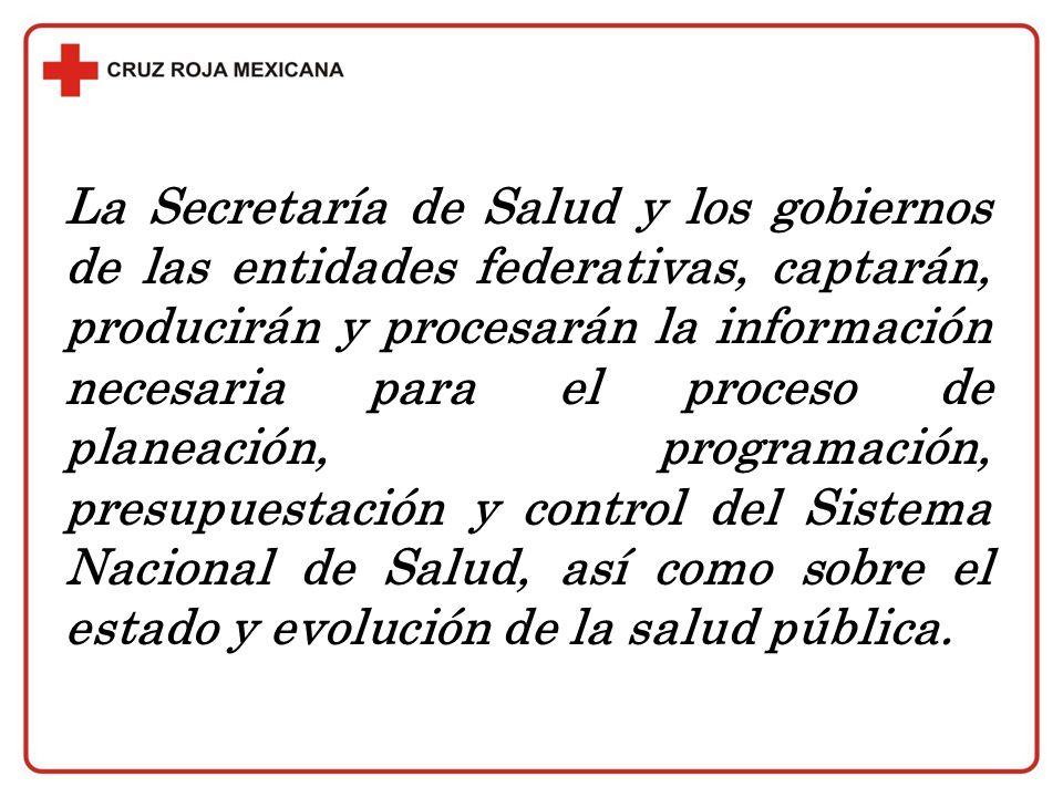 La Secretaría de Salud y los gobiernos de las entidades federativas, captarán, producirán y procesarán la información necesaria para el proceso de pla