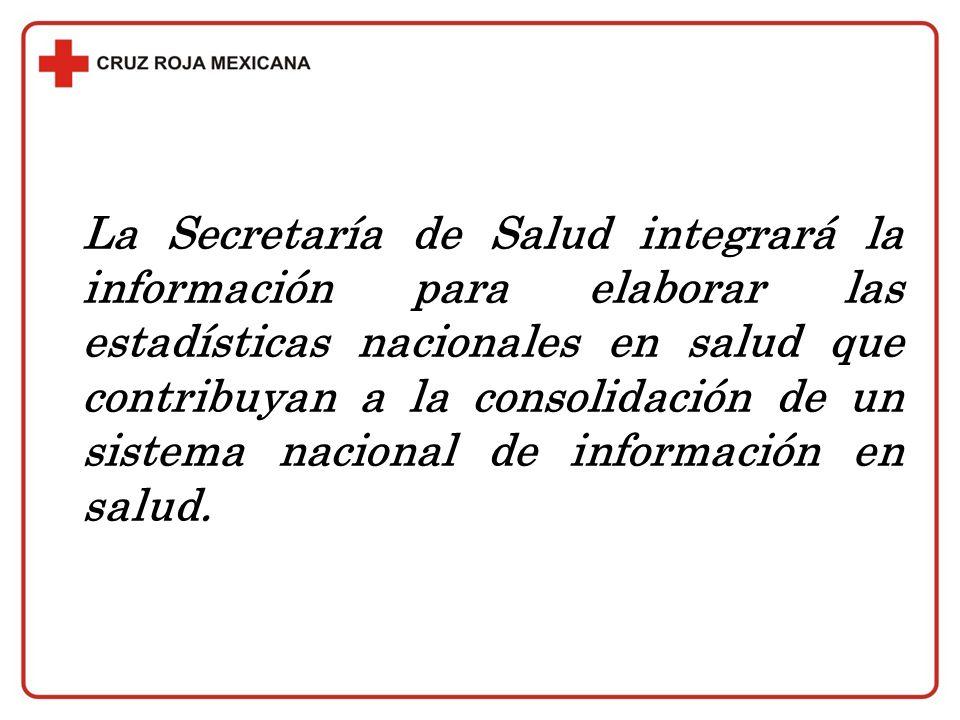 La Secretaría de Salud integrará la información para elaborar las estadísticas nacionales en salud que contribuyan a la consolidación de un sistema na