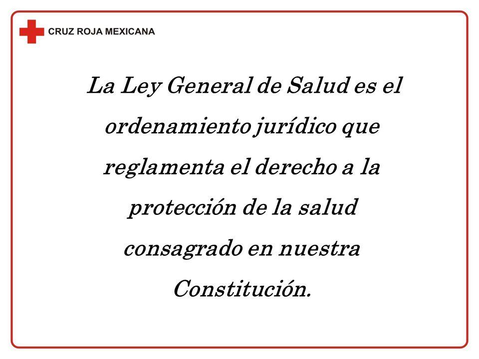 La Ley General de Salud es el ordenamiento jurídico que reglamenta el derecho a la protección de la salud consagrado en nuestra Constitución.