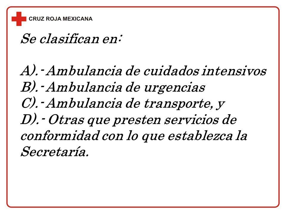 Se clasifican en: A).- Ambulancia de cuidados intensivos B).- Ambulancia de urgencias C).- Ambulancia de transporte, y D).- Otras que presten servicio