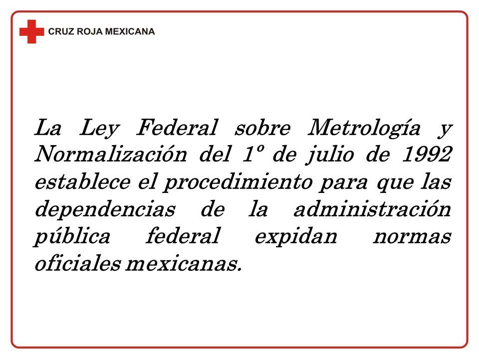 La Ley Federal sobre Metrología y Normalización del 1º de julio de 1992 establece el procedimiento para que las dependencias de la administración públ