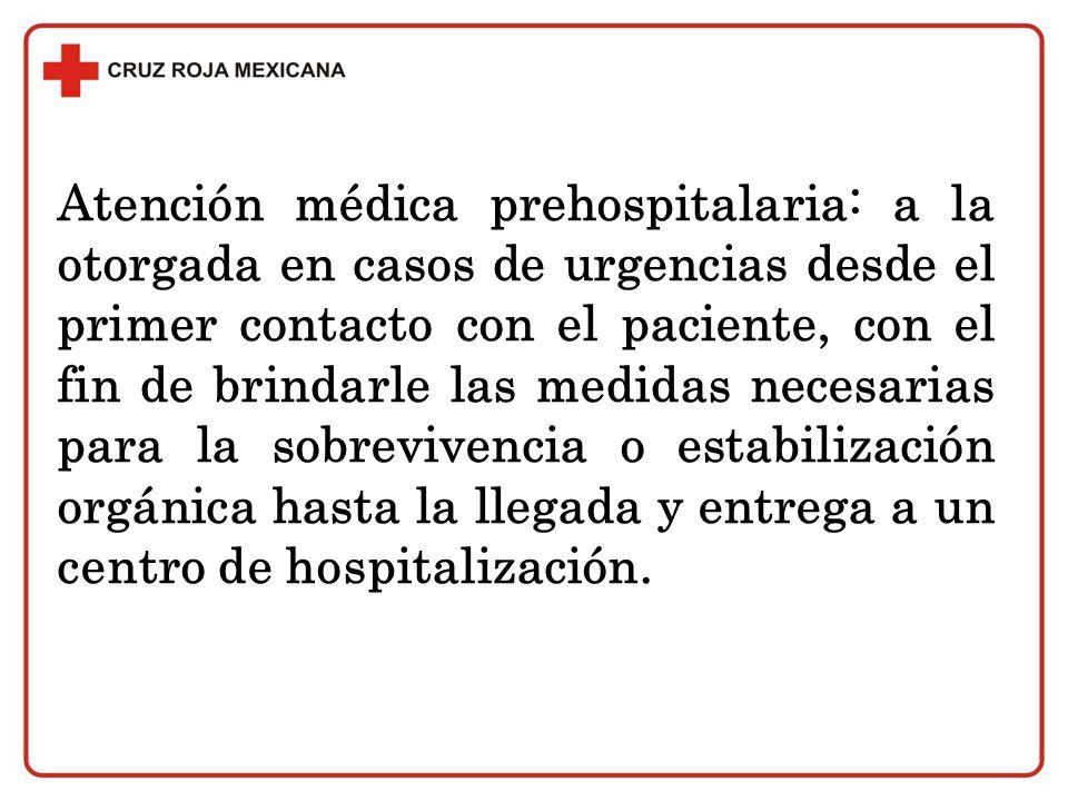 Atención médica prehospitalaria: a la otorgada en casos de urgencias desde el primer contacto con el paciente, con el fin de brindarle las medidas nec