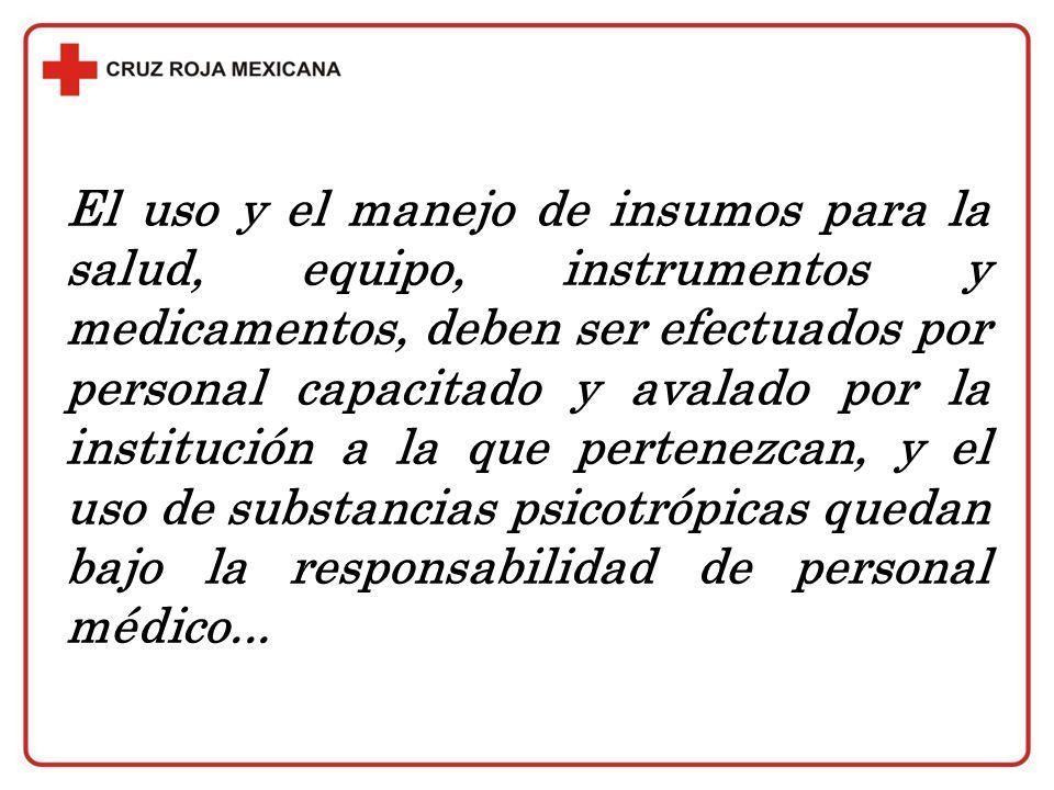 El uso y el manejo de insumos para la salud, equipo, instrumentos y medicamentos, deben ser efectuados por personal capacitado y avalado por la instit