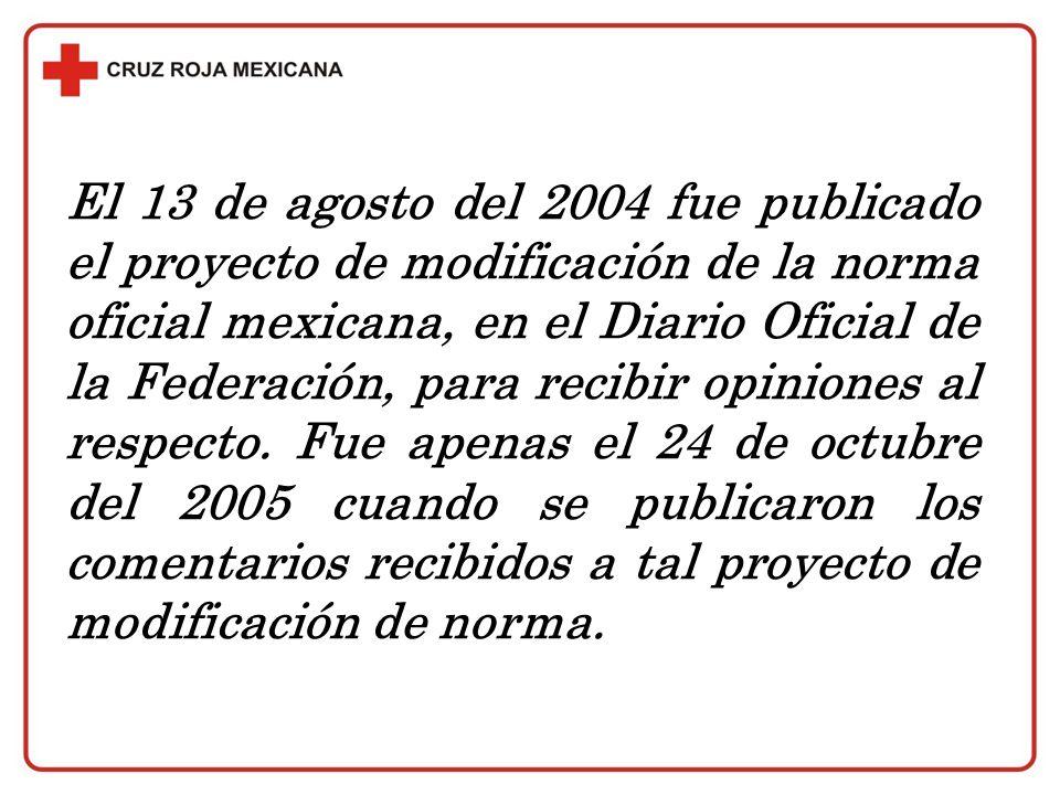 El 13 de agosto del 2004 fue publicado el proyecto de modificación de la norma oficial mexicana, en el Diario Oficial de la Federación, para recibir o