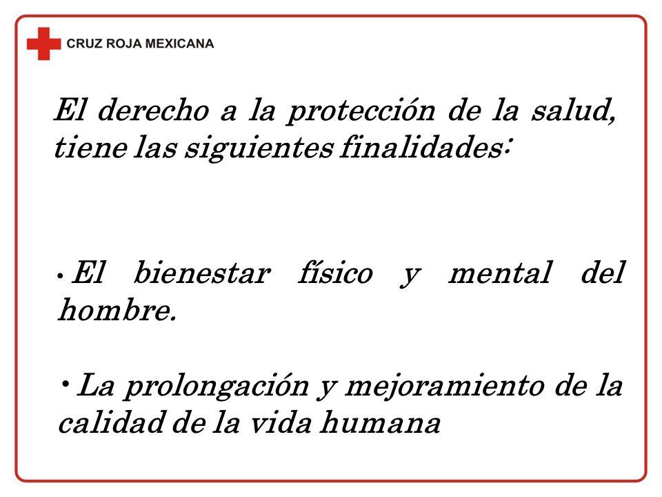 El derecho a la protección de la salud, tiene las siguientes finalidades: El bienestar físico y mental del hombre. La prolongación y mejoramiento de l