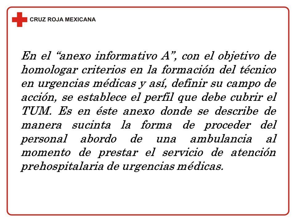 En el anexo informativo A, con el objetivo de homologar criterios en la formación del técnico en urgencias médicas y así, definir su campo de acción,