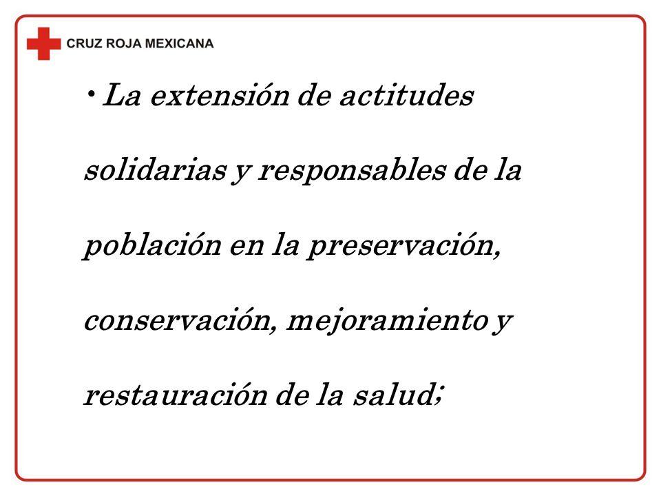 La extensión de actitudes solidarias y responsables de la población en la preservación, conservación, mejoramiento y restauración de la salud;