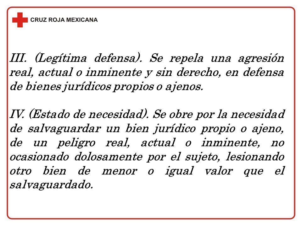 III. (Legítima defensa). Se repela una agresión real, actual o inminente y sin derecho, en defensa de bienes jurídicos propios o ajenos. IV. (Estado d