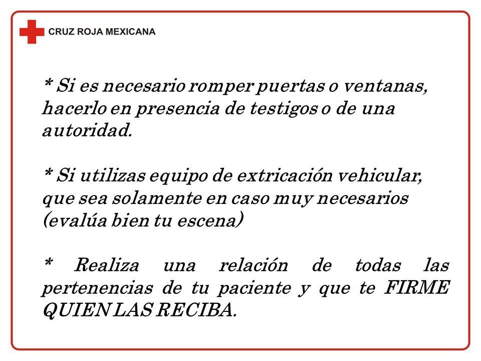 * Si es necesario romper puertas o ventanas, hacerlo en presencia de testigos o de una autoridad. * Si utilizas equipo de extricación vehicular, que s
