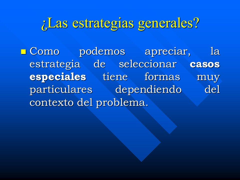 ¿Las estrategias generales? Como podemos apreciar, la estrategia de seleccionar casos especiales tiene formas muy particulares dependiendo del context
