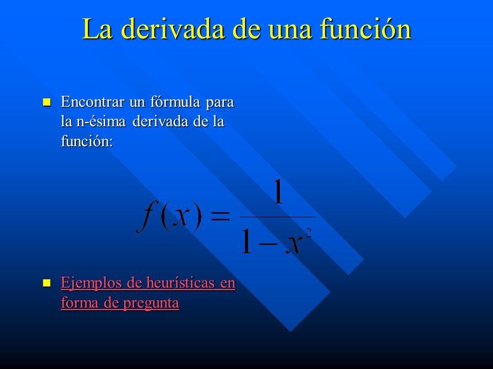 La derivada de una función Encontrar un fórmula para la n-ésima derivada de la función: Encontrar un fórmula para la n-ésima derivada de la función: E