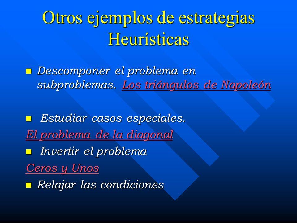 Otros ejemplos de estrategias Heurísticas Descomponer el problema en subproblemas. Los triángulos de Napoleón Descomponer el problema en subproblemas.