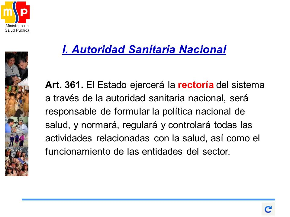 Ministerio de Salud Pública I. Autoridad Sanitaria Nacional Art. 361. El Estado ejercerá la rectoría del sistema a través de la autoridad sanitaria na