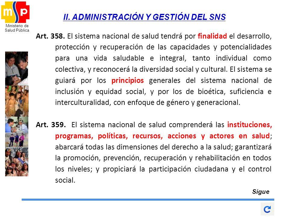 Ministerio de Salud Pública II. ADMINISTRACIÓN Y GESTIÓN DEL SNS Art. 358. El sistema nacional de salud tendrá por finalidad el desarrollo, protección