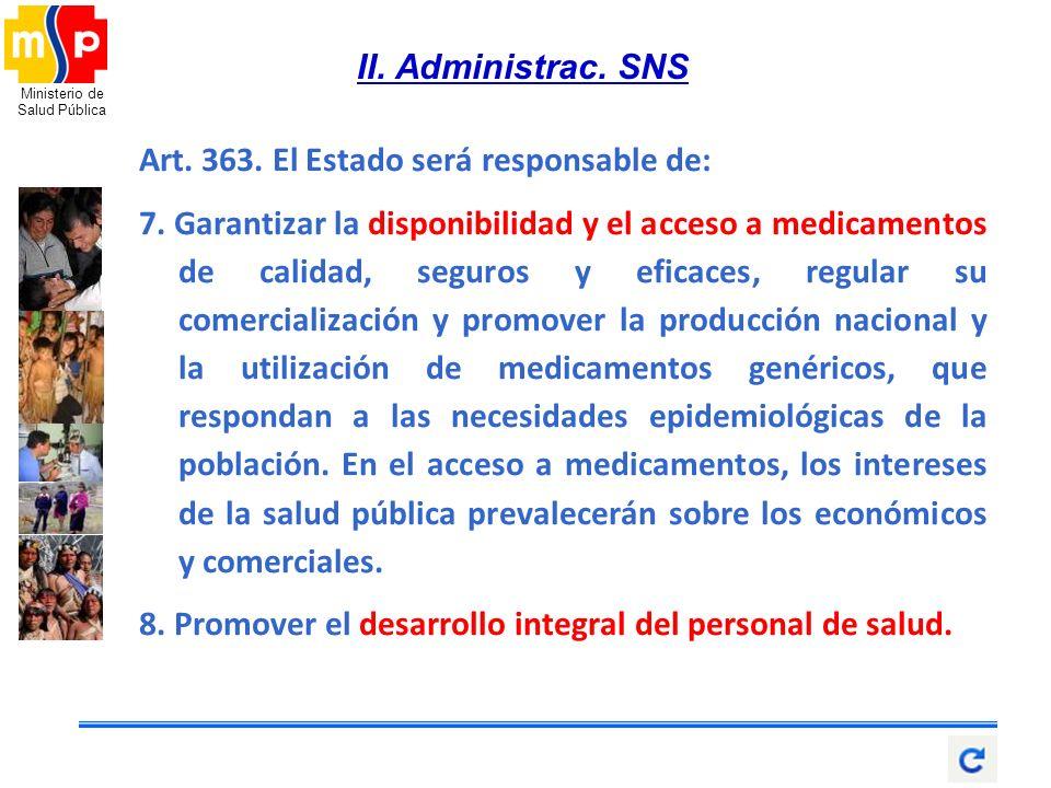 Ministerio de Salud Pública II. Administrac. SNS Art. 363. El Estado será responsable de: 7. Garantizar la disponibilidad y el acceso a medicamentos d