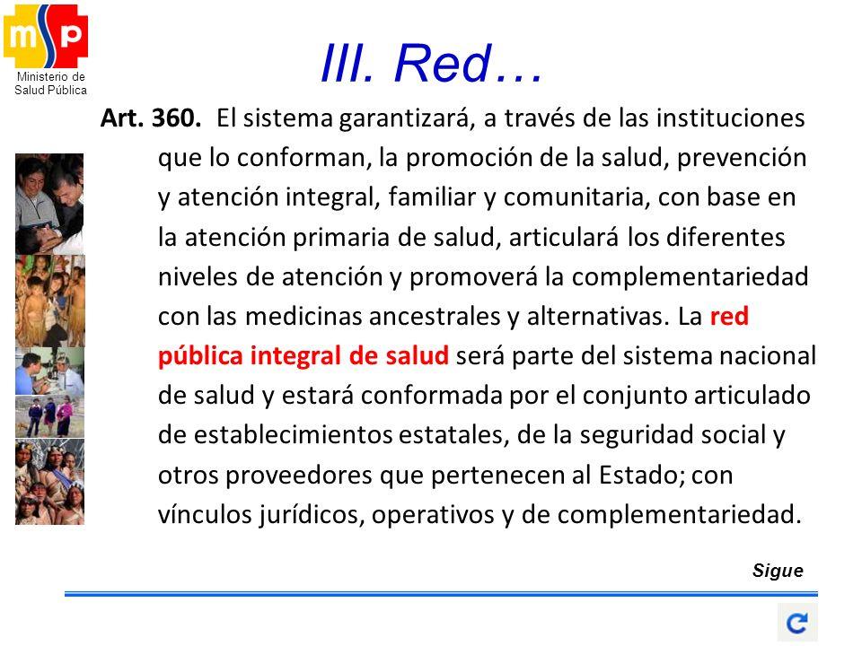 Ministerio de Salud Pública Art. 360. El sistema garantizará, a través de las instituciones que lo conforman, la promoción de la salud, prevención y a