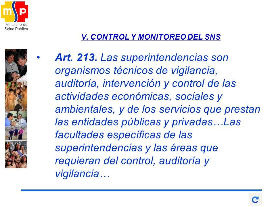 Ministerio de Salud Pública V. CONTROL Y MONITOREO DEL SNS Art. 213. Las superintendencias son organismos técnicos de vigilancia, auditoría, intervenc