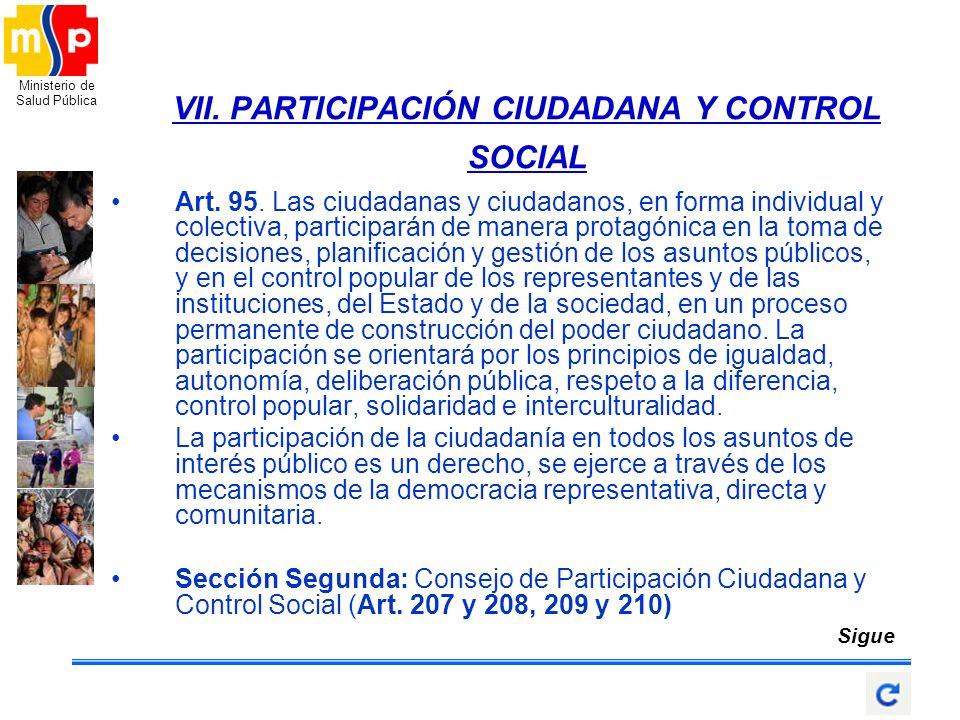 Ministerio de Salud Pública VII. PARTICIPACIÓN CIUDADANA Y CONTROL SOCIAL Art. 95. Las ciudadanas y ciudadanos, en forma individual y colectiva, parti
