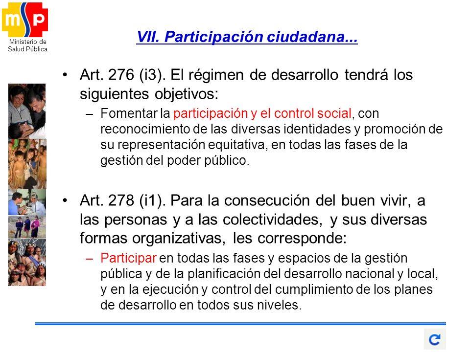 Ministerio de Salud Pública Art. 276 (i3). El régimen de desarrollo tendrá los siguientes objetivos: –Fomentar la participación y el control social, c