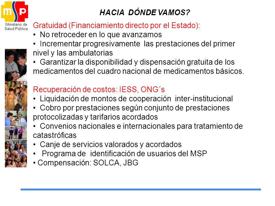 Ministerio de Salud Pública HACIA DÓNDE VAMOS? Gratuidad (Financiamiento directo por el Estado): No retroceder en lo que avanzamos Incrementar progres