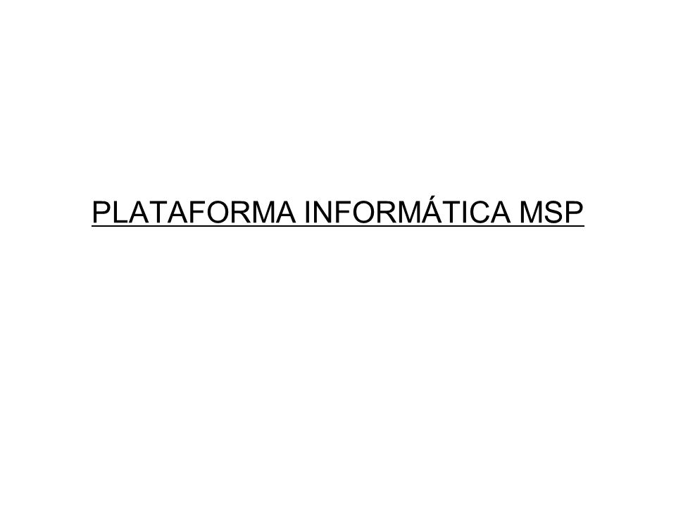 PLATAFORMA INFORMÁTICA MSP