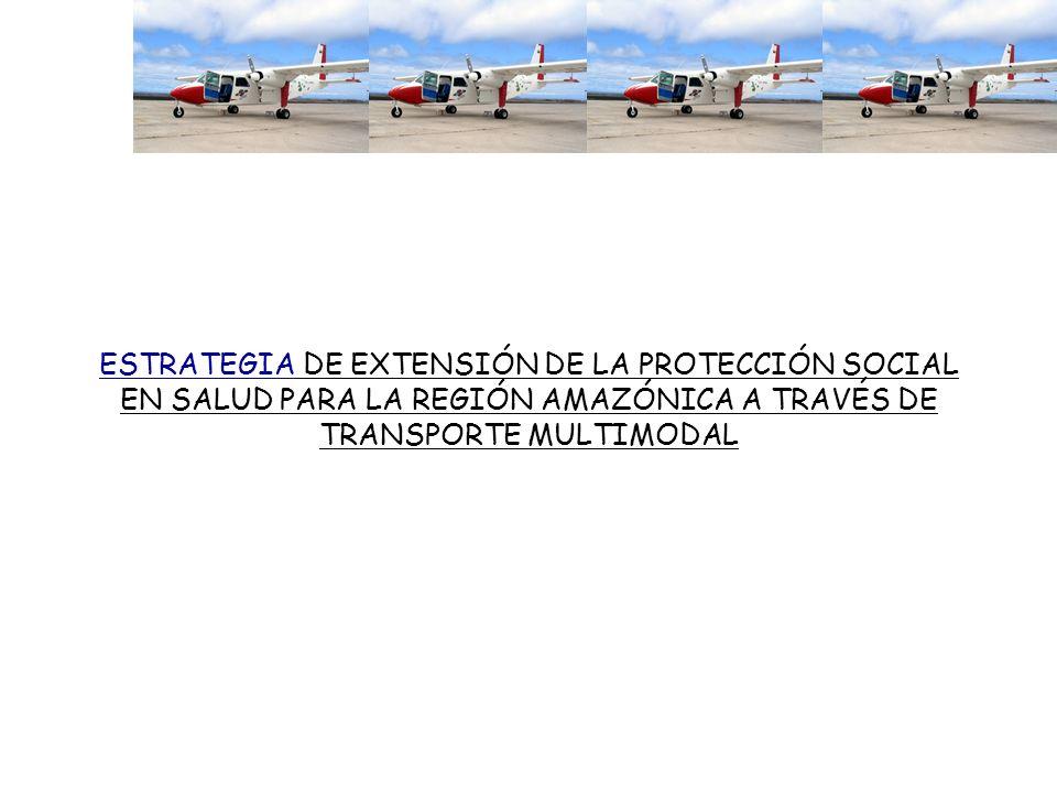 ESTRATEGIAESTRATEGIA DE EXTENSIÓN DE LA PROTECCIÓN SOCIAL EN SALUD PARA LA REGIÓN AMAZÓNICA A TRAVÉS DE TRANSPORTE MULTIMODAL