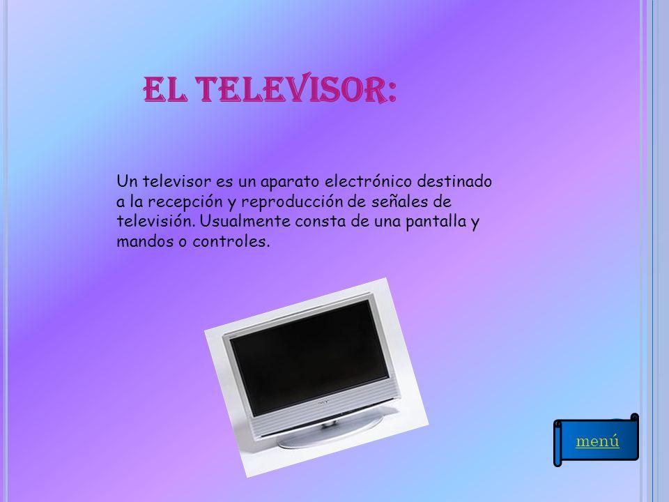 el televisor: Un televisor es un aparato electrónico destinado a la recepción y reproducción de señales de televisión. Usualmente consta de una pantal