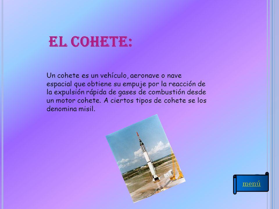 El cohete: Un cohete es un vehículo, aeronave o nave espacial que obtiene su empuje por la reacción de la expulsión rápida de gases de combustión desd