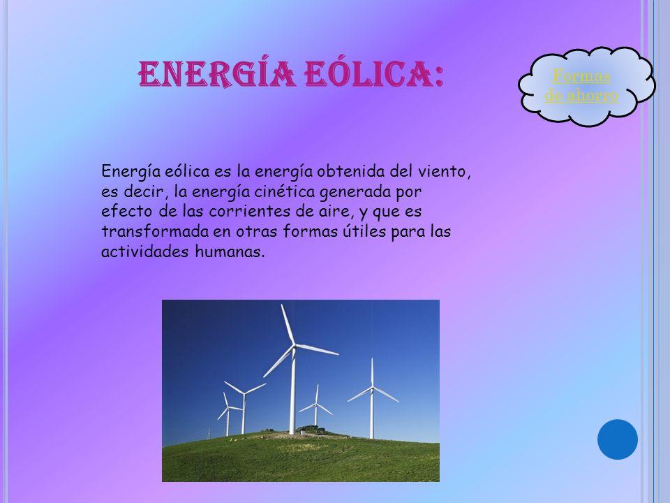 Energía eólica: Energía eólica es la energía obtenida del viento, es decir, la energía cinética generada por efecto de las corrientes de aire, y que e