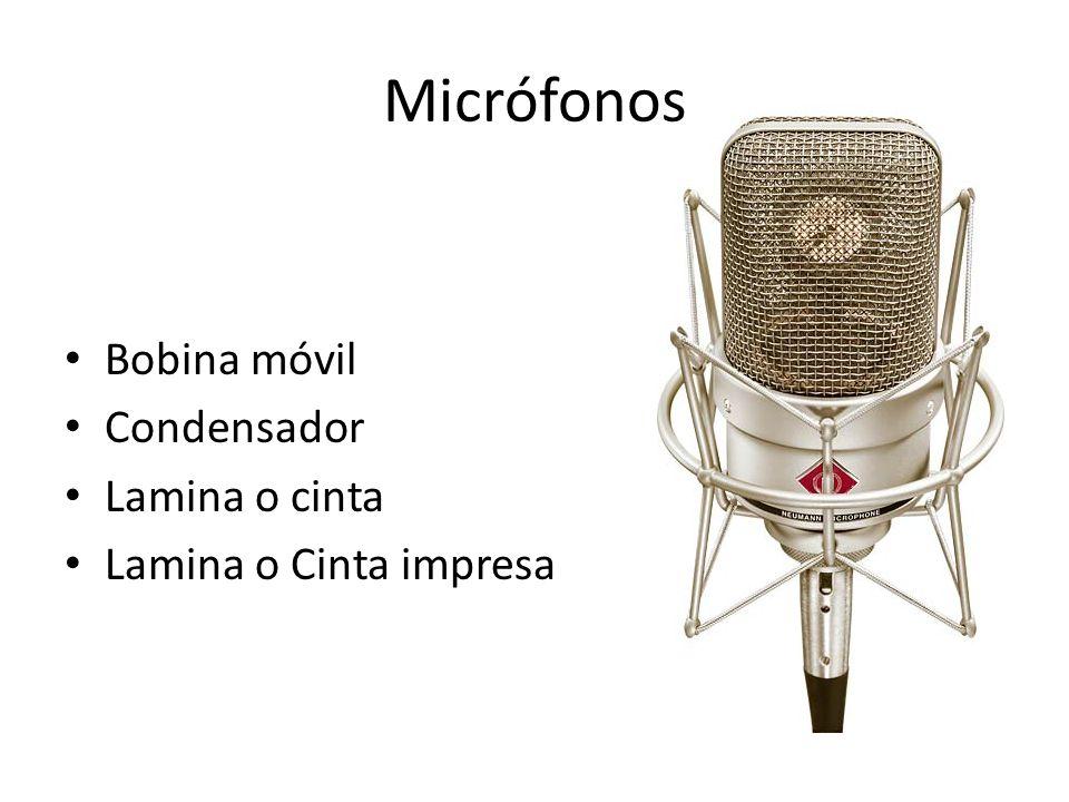 Micrófonos Bobina móvil Condensador Lamina o cinta Lamina o Cinta impresa