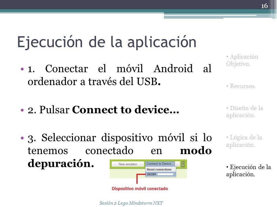 Ejecución de la aplicación 1. Conectar el móvil Android al ordenador a través del USB. 2. Pulsar Connect to device… 3. Seleccionar dispositivo móvil s