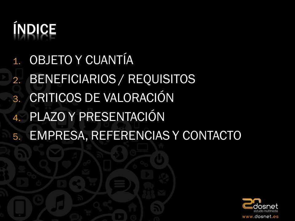 1. OBJETO Y CUANTÍA 2. BENEFICIARIOS / REQUISITOS 3.