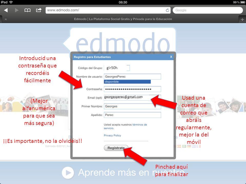 (Mejor alfanumérica para que sea más segura) Usad una cuenta de correo que abráis regularmente, mejor la del móvil Introducid una contraseña que recor