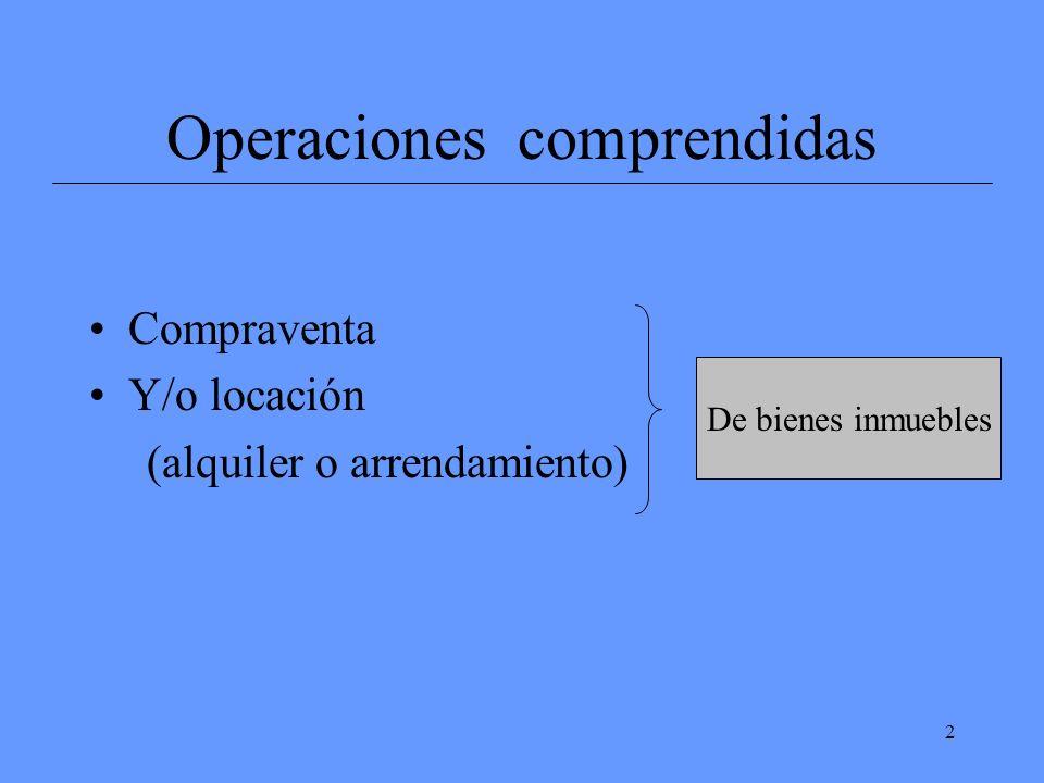 2 Operaciones comprendidas Compraventa Y/o locación (alquiler o arrendamiento) De bienes inmuebles