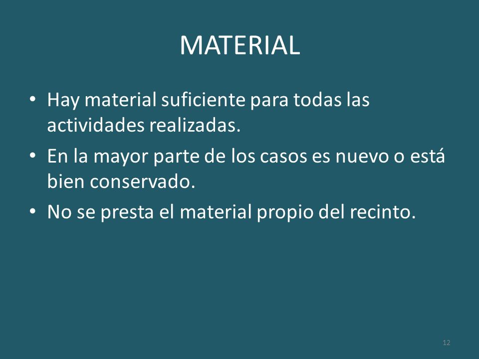 12 MATERIAL Hay material suficiente para todas las actividades realizadas. En la mayor parte de los casos es nuevo o está bien conservado. No se prest