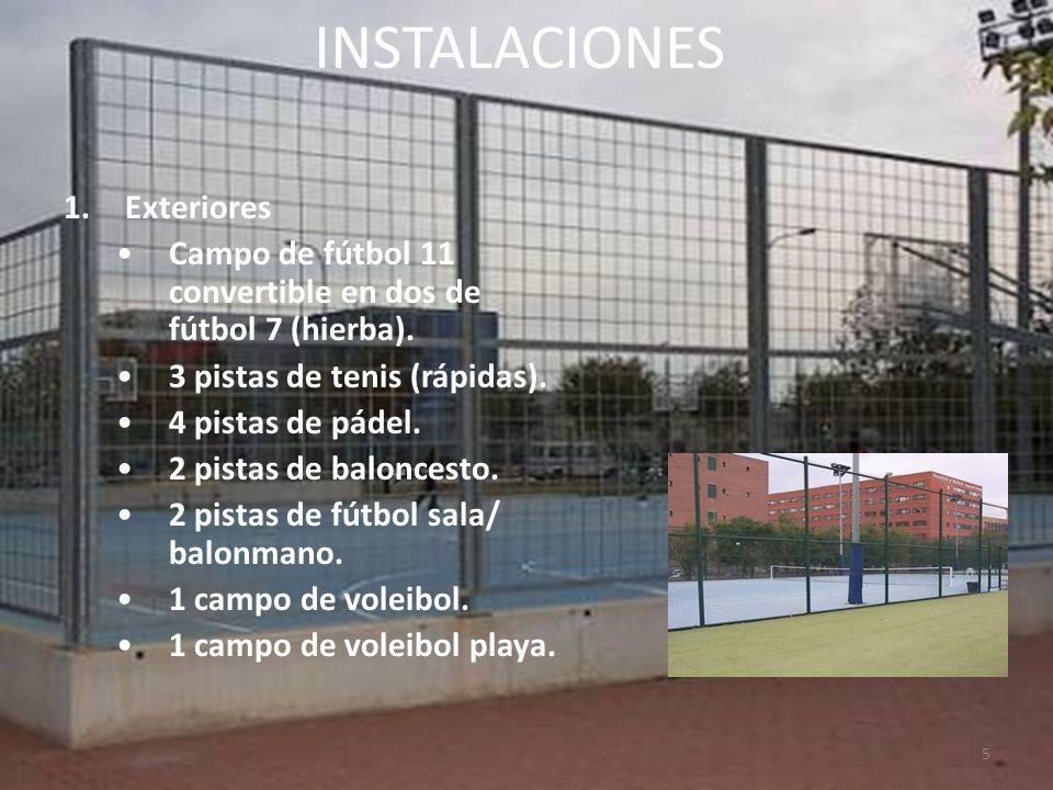 5 INSTALACIONES 1.Exteriores Campo de fútbol 11 convertible en dos de fútbol 7 (hierba). 3 pistas de tenis (rápidas). 4 pistas de pádel. 2 pistas de b