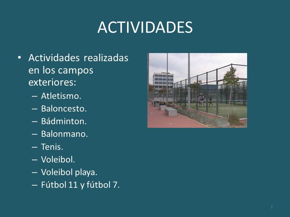 7 ACTIVIDADES Actividades realizadas en los campos exteriores: – Atletismo. – Baloncesto. – Bádminton. – Balonmano. – Tenis. – Voleibol. – Voleibol pl