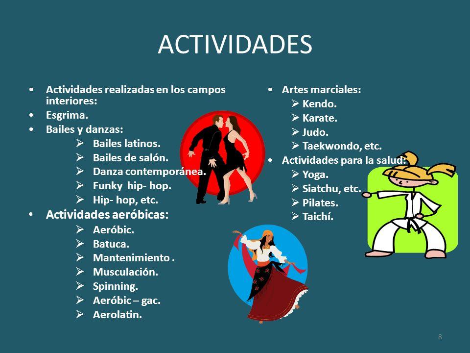 8 ACTIVIDADES Actividades realizadas en los campos interiores: Esgrima. Bailes y danzas: Bailes latinos. Bailes de salón. Danza contemporánea. Funky h