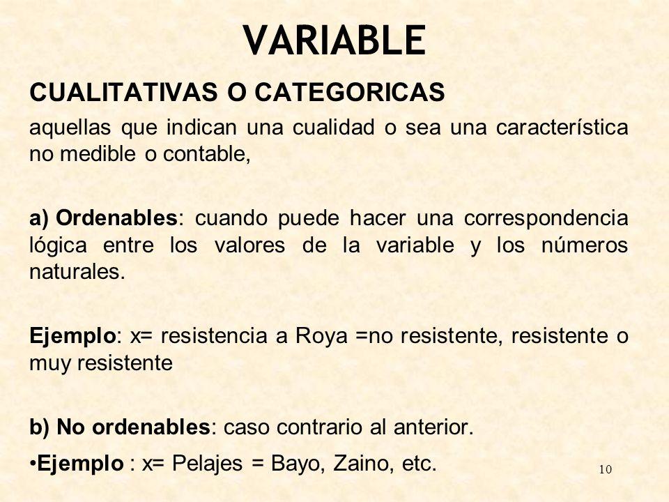 10 VARIABLE CUALITATIVAS O CATEGORICAS aquellas que indican una cualidad o sea una característica no medible o contable, a) Ordenables: cuando puede h