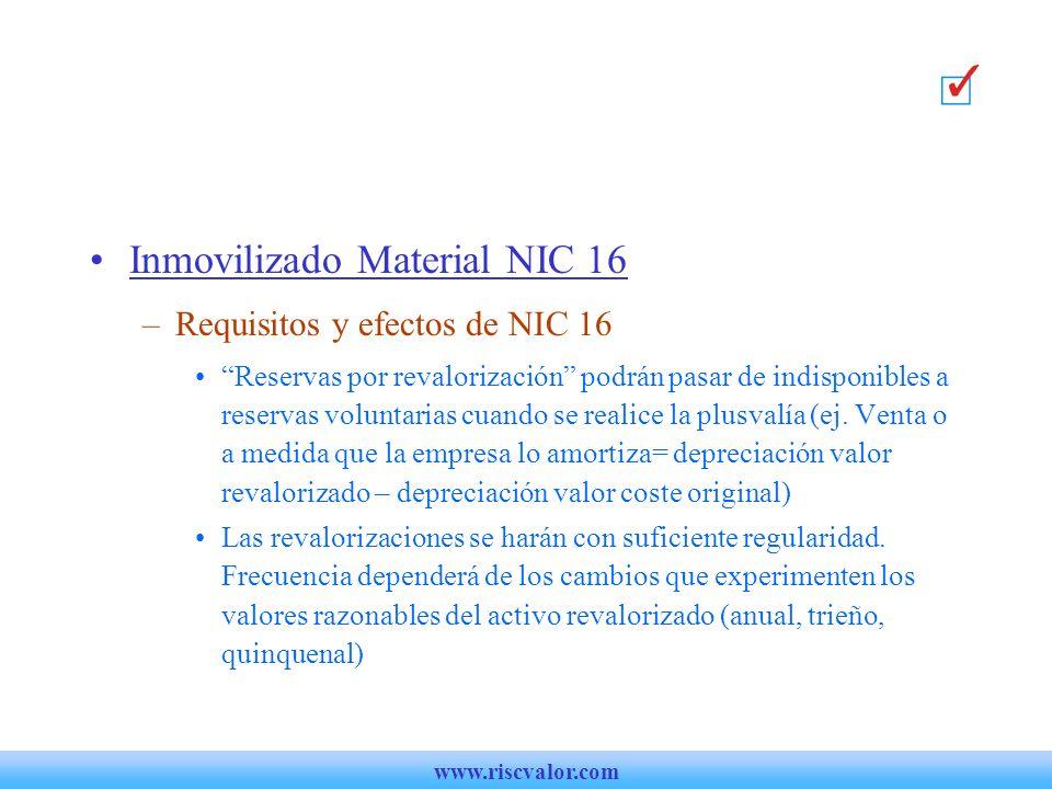Inmovilizado Material NIC 16 –Requisitos y efectos de NIC 16 Reservas por revalorización podrán pasar de indisponibles a reservas voluntarias cuando se realice la plusvalía (ej.