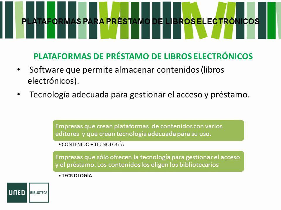 PLATAFORMAS PARA PRÉSTAMO DE LIBROS ELECTRÓNICOS PLATAFORMAS DE PRÉSTAMO DE LIBROS ELECTRÓNICOS Software que permite almacenar contenidos (libros electrónicos).