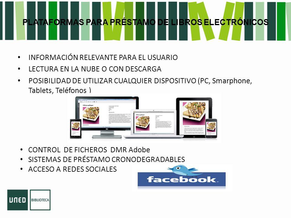 PLATAFORMAS PARA PRÉSTAMO DE LIBROS ELECTRÓNICOS INFORMACIÓN RELEVANTE PARA EL USUARIO LECTURA EN LA NUBE O CON DESCARGA POSIBILIDAD DE UTILIZAR CUALQUIER DISPOSITIVO (PC, Smarphone, Tablets, Teléfonos ) CONTROL DE FICHEROS DMR Adobe SISTEMAS DE PRÉSTAMO CRONODEGRADABLES ACCESO A REDES SOCIALES
