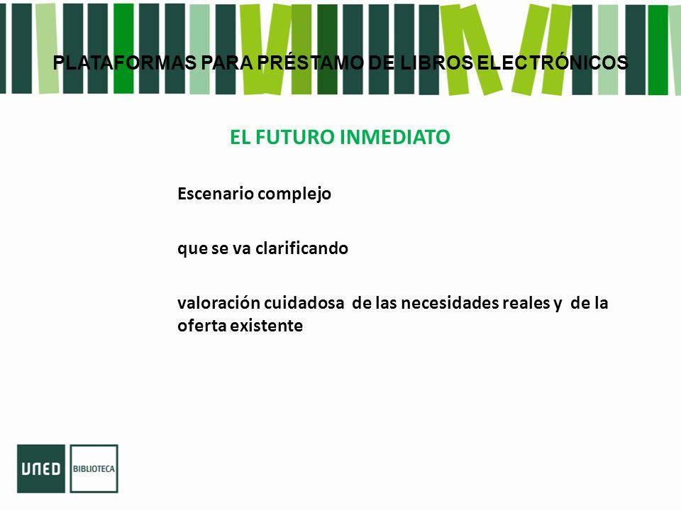 PLATAFORMAS PARA PRÉSTAMO DE LIBROS ELECTRÓNICOS EL FUTURO INMEDIATO Escenario complejo que se va clarificando valoración cuidadosa de las necesidades reales y de la oferta existente