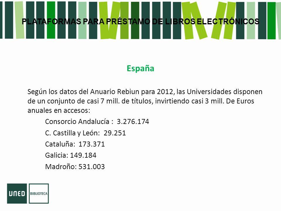 PLATAFORMAS PARA PRÉSTAMO DE LIBROS ELECTRÓNICOS España Según los datos del Anuario Rebiun para 2012, las Universidades disponen de un conjunto de casi 7 mill.