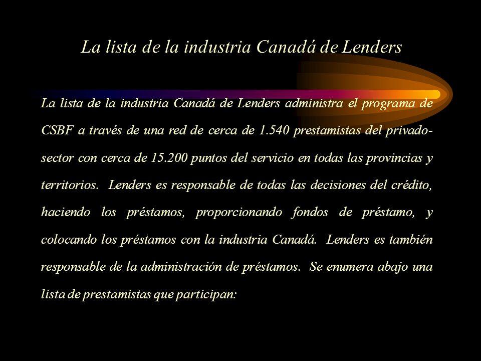 La lista de la industria Canadá de Lenders administra el programa de CSBF a través de una red de cerca de 1.540 prestamistas del privado- sector con cerca de 15.200 puntos del servicio en todas las provincias y territorios.