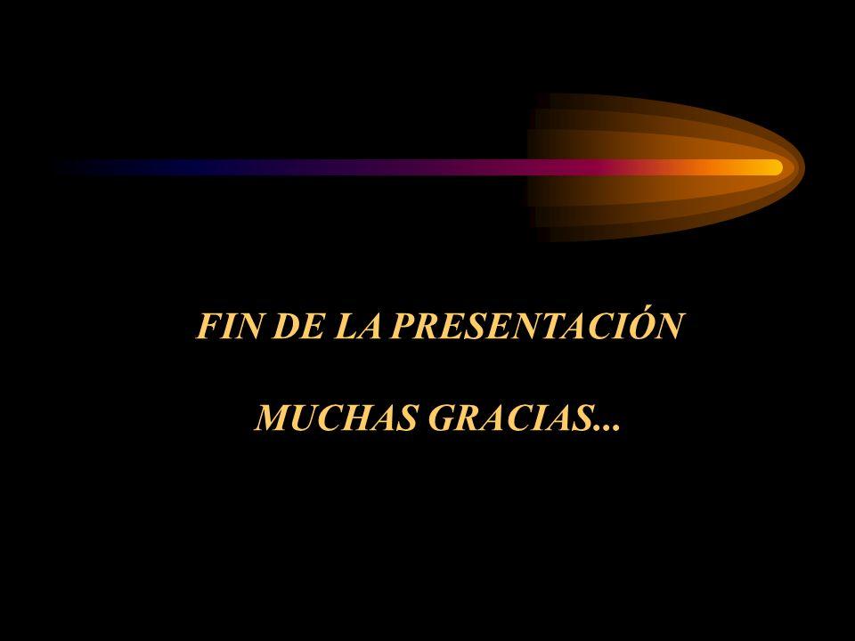 FIN DE LA PRESENTACIÓN MUCHAS GRACIAS...