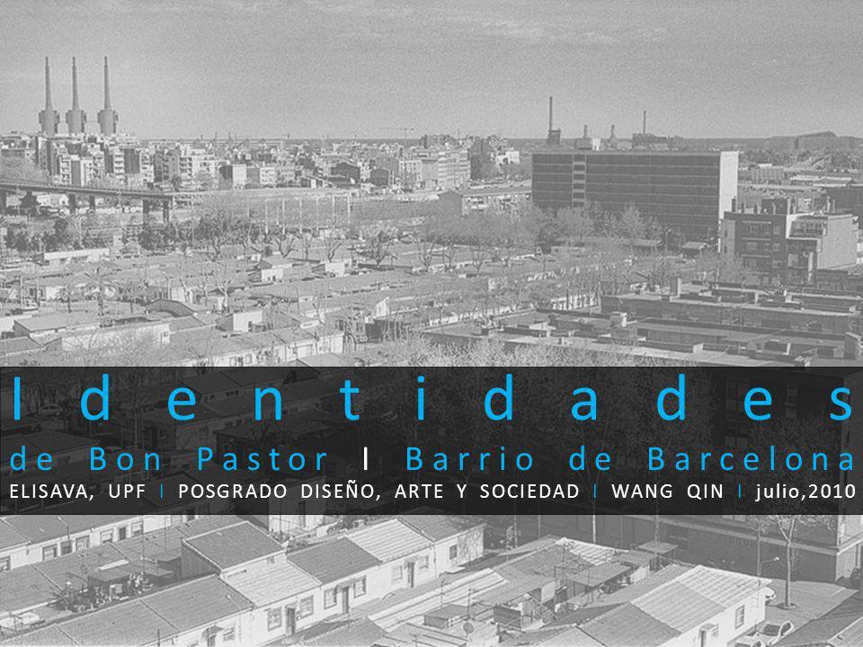 Identidades de Bon Pastor I Barrio de Barcelona ELISAVA, UPF I POSGRADO DISEÑO, ARTE Y SOCIEDAD I WANG QIN I julio,2010