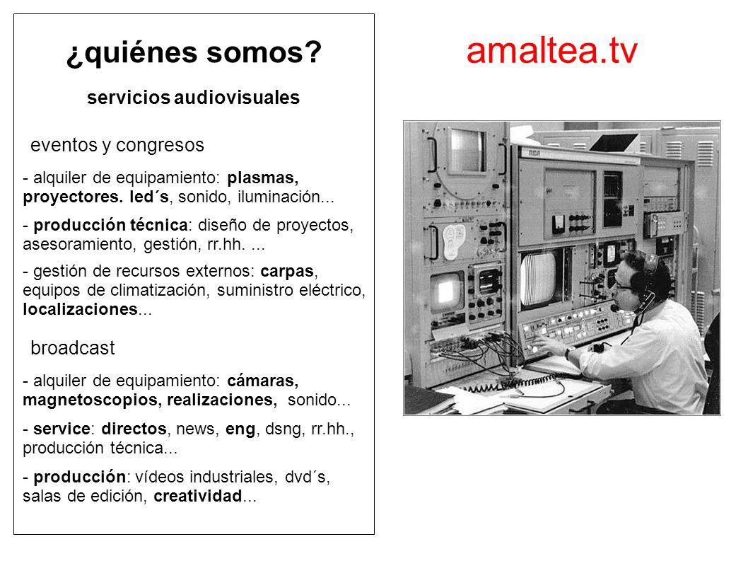 amaltea.tv ¿quiénes somos? servicios audiovisuales eventos y congresos broadcast - alquiler de equipamiento: plasmas, proyectores. led´s, sonido, ilum