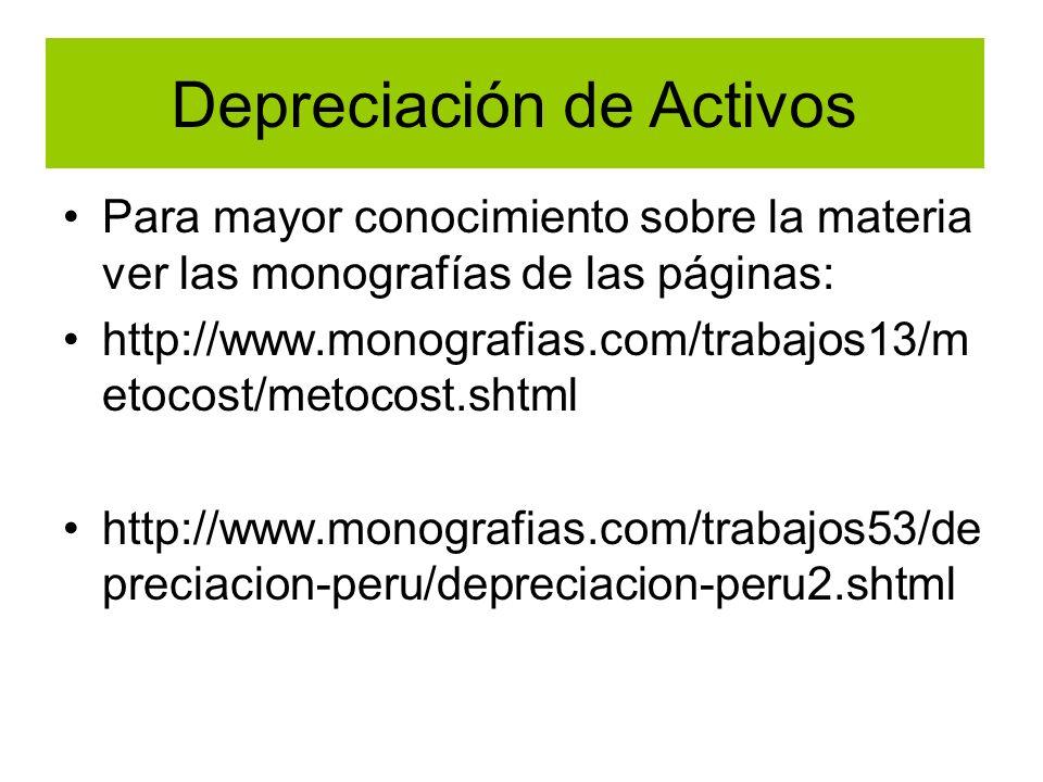 Depreciación de Activos Para mayor conocimiento sobre la materia ver las monografías de las páginas: http://www.monografias.com/trabajos13/m etocost/m