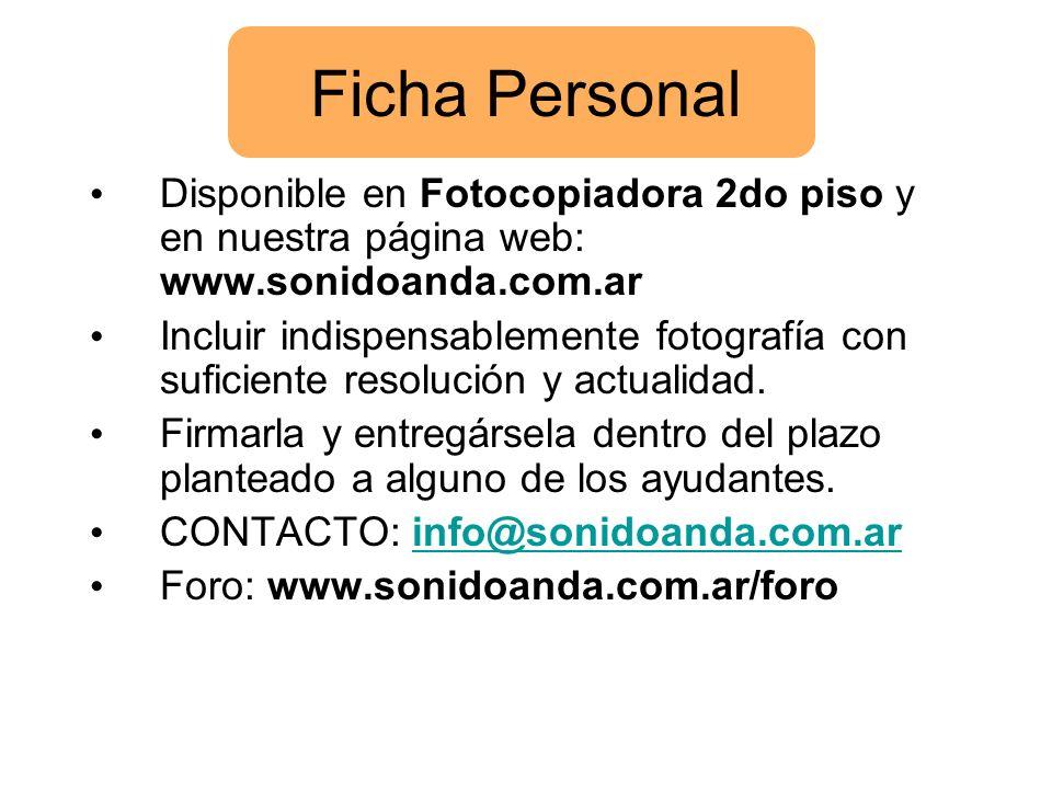 Ficha Personal Disponible en Fotocopiadora 2do piso y en nuestra página web: www.sonidoanda.com.ar Incluir indispensablemente fotografía con suficient